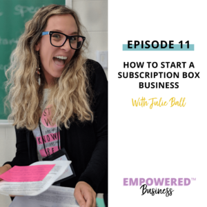 How to Start a Subscription Box Business with Julie Ball