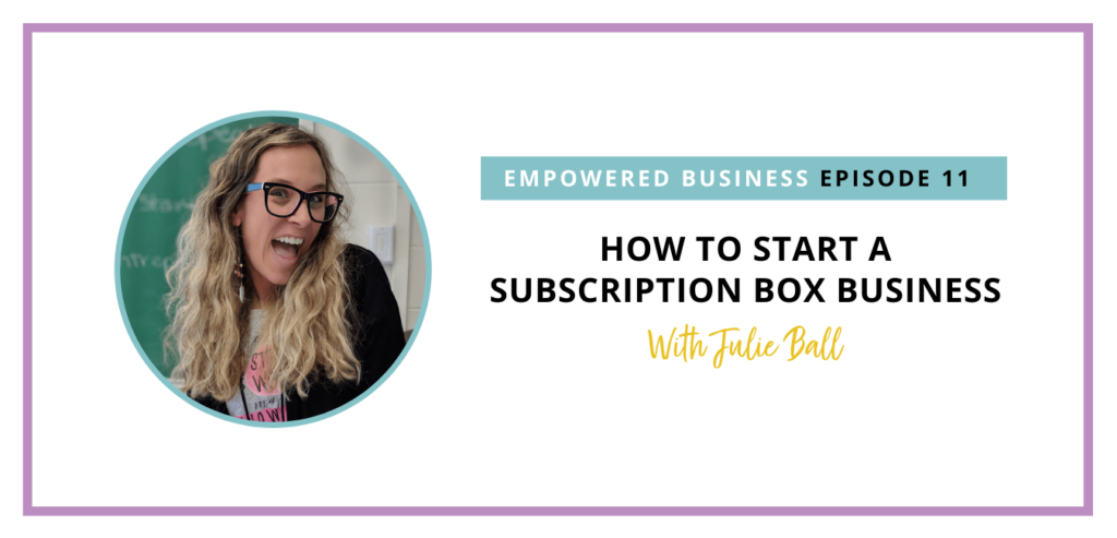 Julie Ball, to talk all about how she created a subscription box from scratch