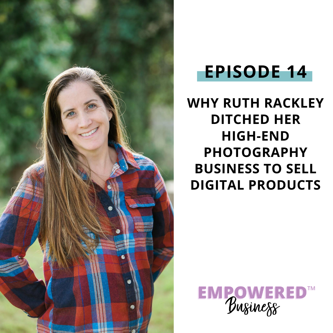 Why Ruth Rackley Ditched Her High-End Photography Business to Sell Digital Products