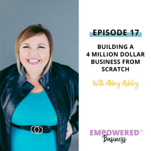Building a 4 Million Dollar Business From Scratch with Abbey Ashley