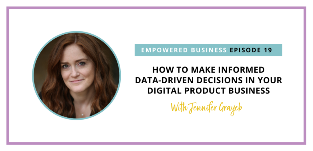 How to Make Informed Data-Driven Decisions In Your Digital Product Business with Jennifer Grayeb