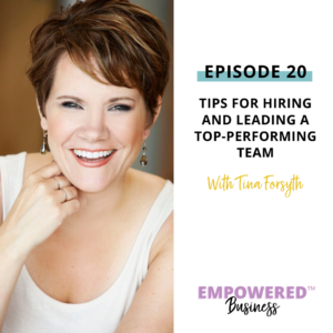 Tips for Hiring and Leading a Top-Performing Team with Tina Forsyth
