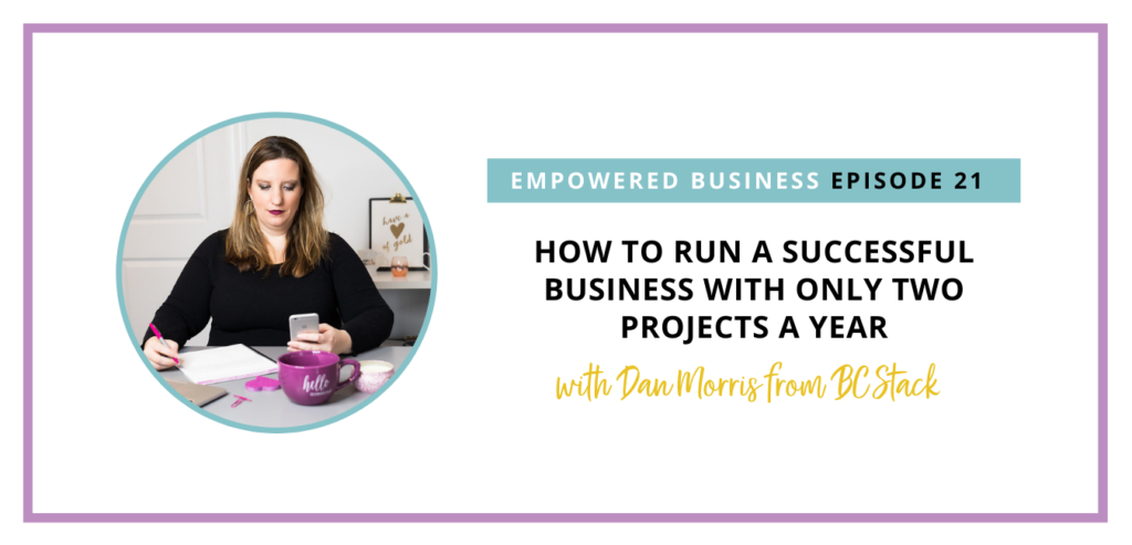 How To Run a Successful Business with Only Two Projects a Year with Dan Morris from BC Stack