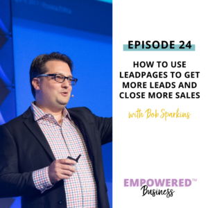 How to Use Leadpages to Get More Leads and Close More Sales with Bob Sparkins