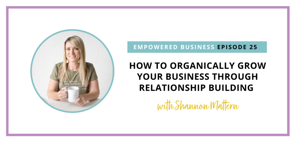 How to Organically Grow Your Business Through Relationship Building with Shannon Mattern