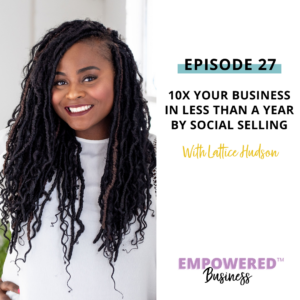 10x Your Business in Less Than a Year by Social Selling with Lattice Hudson