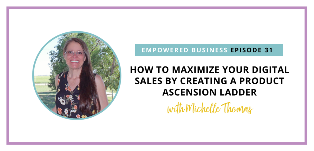 How to Maximize Your Digital Sales By Creating a Product Ascension Ladder with Michelle Thomas
