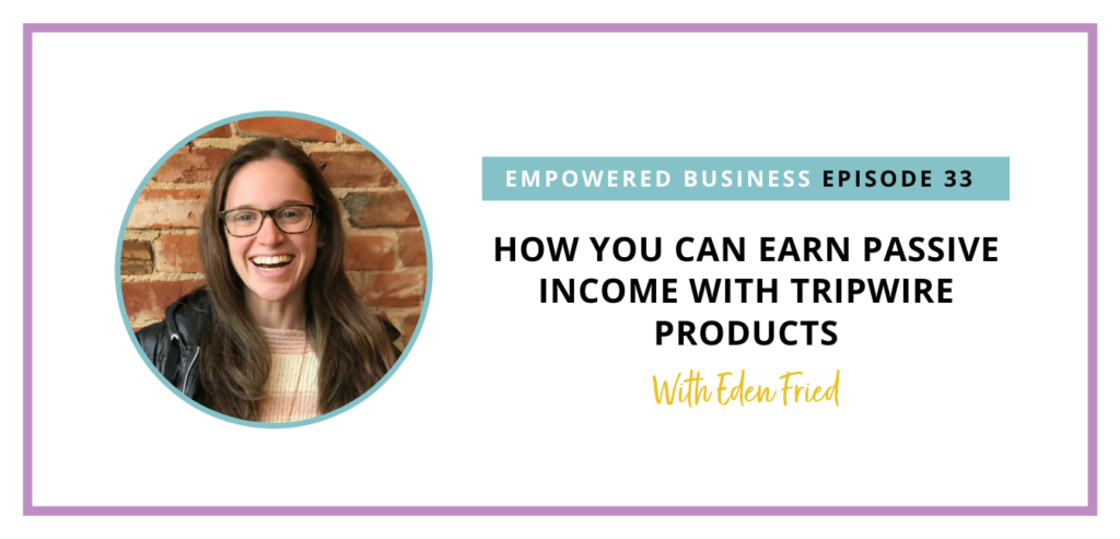 How You Can Earn Passive Income with Tripwire Products with Eden Fried