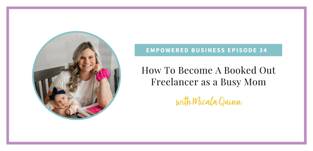 How To Become A Booked Out Freelancer as a Busy Mom with Micala Quinn