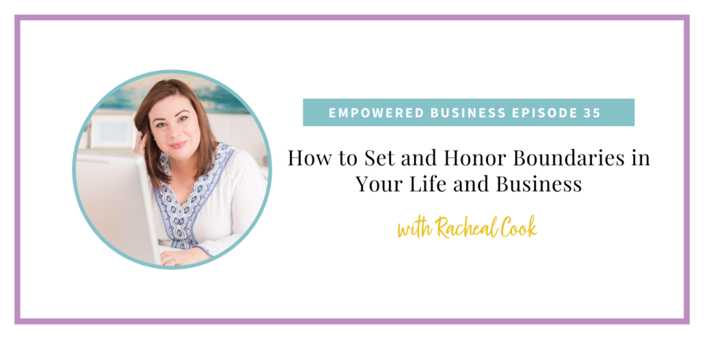 How to Set and Honor Boundaries in Your Life and Business with Racheal Cook