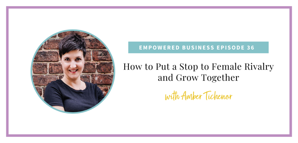 In the newest episode of the Empowered Business podcast, we are chatting about how you can flip the script and end female rivalry for good with Amber Tichenor.
