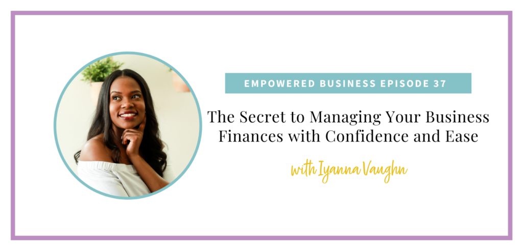 The Secret to Managing Your Business Finances with Confidence and Ease with Iyanna Vaughn
